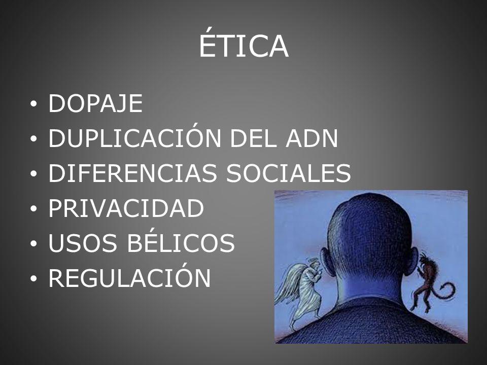 ÉTICA DOPAJE DUPLICACIÓN DEL ADN DIFERENCIAS SOCIALES PRIVACIDAD USOS BÉLICOS REGULACIÓN