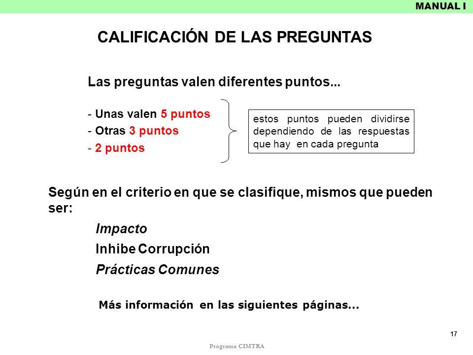 Programa CIMTRA MANUAL I CALIFICACIÓN DE LAS PREGUNTAS Impacto Inhibe Corrupción Prácticas Comunes Las preguntas valen diferentes puntos... - Unas val