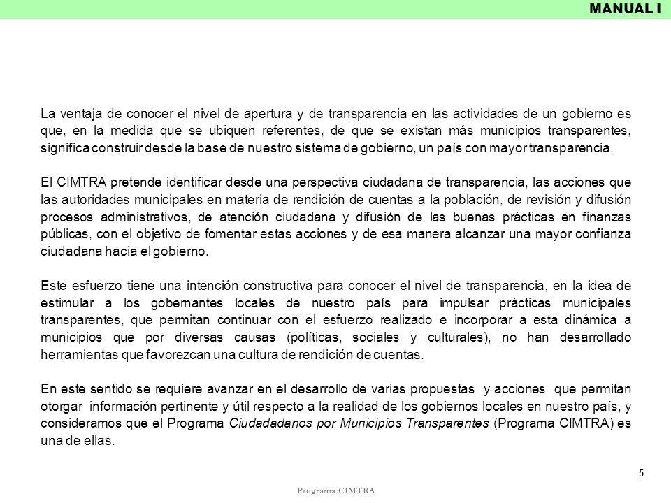 Programa CIMTRA MANUAL I La ventaja de conocer el nivel de apertura y de transparencia en las actividades de un gobierno es que, en la medida que se u