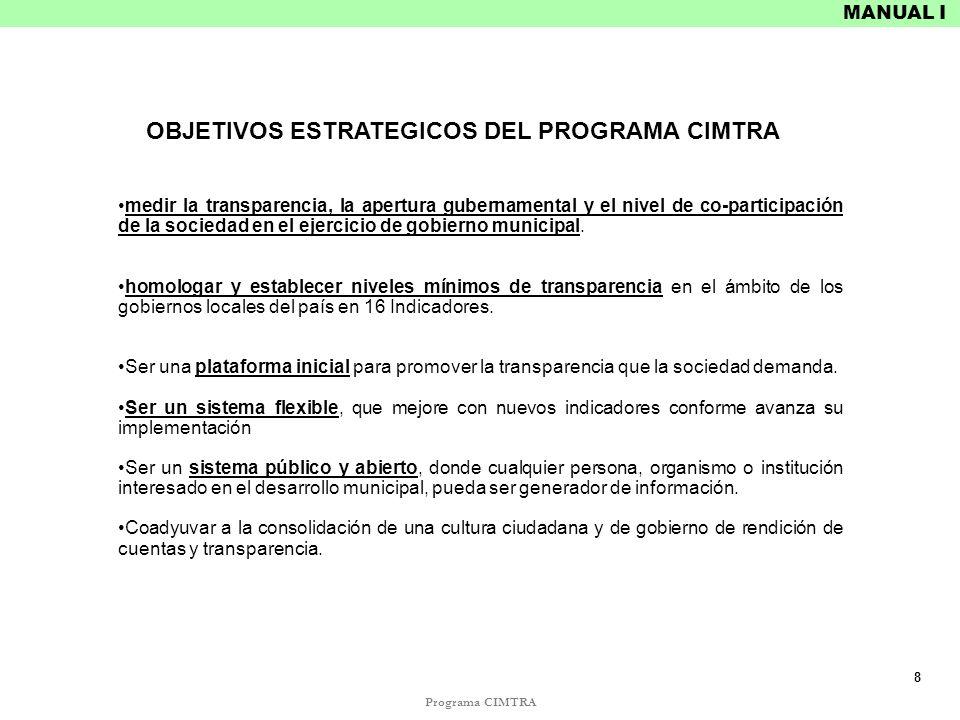 Programa CIMTRA MANUAL I OBJETIVOS ESTRATEGICOS DEL PROGRAMA CIMTRA medir la transparencia, la apertura gubernamental y el nivel de co-participación d