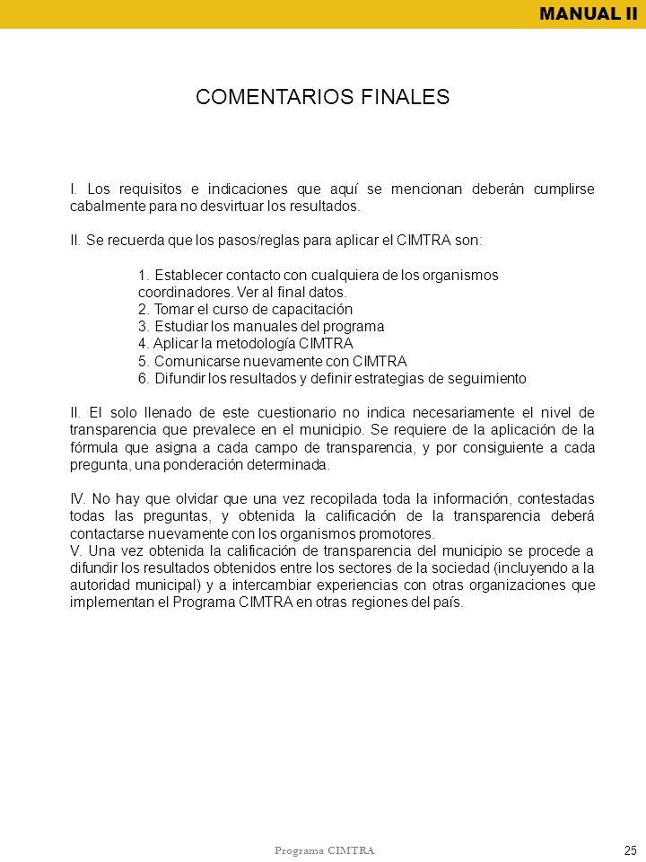 Programa CIMTRA MANUAL II COMENTARIOS FINALES I. Los requisitos e indicaciones que aquí se mencionan deberán cumplirse cabalmente para no desvirtuar l