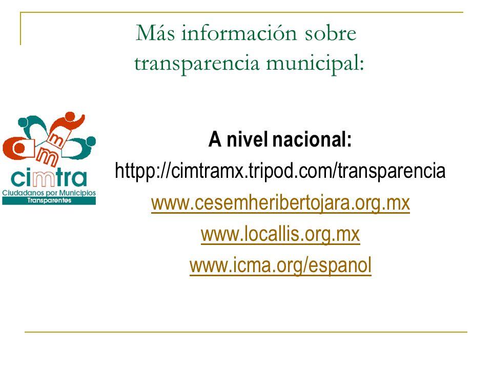 Más información sobre transparencia municipal: A nivel nacional: httpp://cimtramx.tripod.com/transparencia www.cesemheribertojara.org.mx www.locallis.