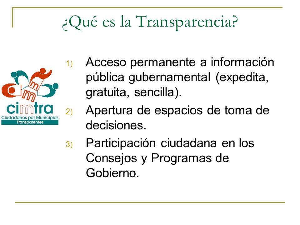 ¿Qué es la Transparencia? 1) Acceso permanente a información pública gubernamental (expedita, gratuita, sencilla). 2) Apertura de espacios de toma de