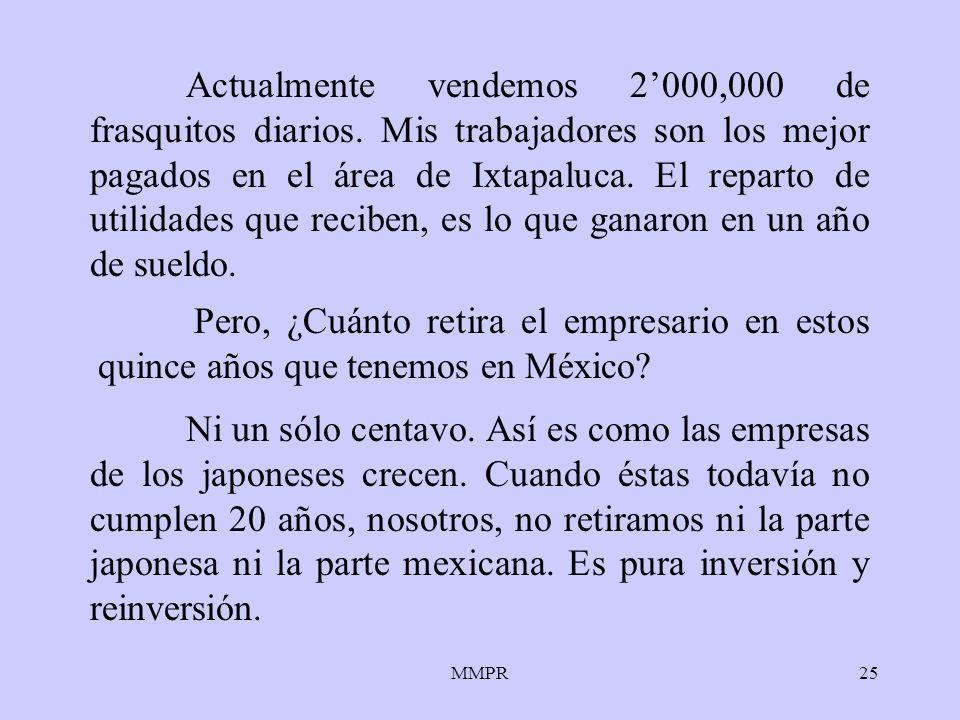 MMPR25 Actualmente vendemos 2000,000 de frasquitos diarios. Mis trabajadores son los mejor pagados en el área de Ixtapaluca. El reparto de utilidades