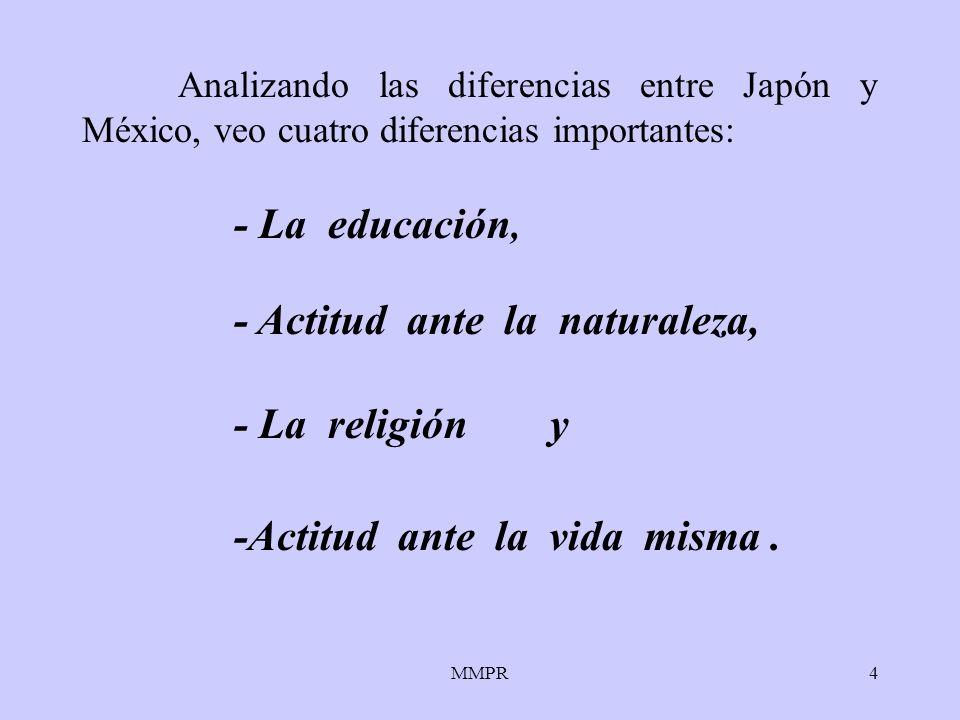 MMPR4 Analizando las diferencias entre Japón y México, veo cuatro diferencias importantes: -Actitud ante la vida misma. - La La educación, - Actitud a