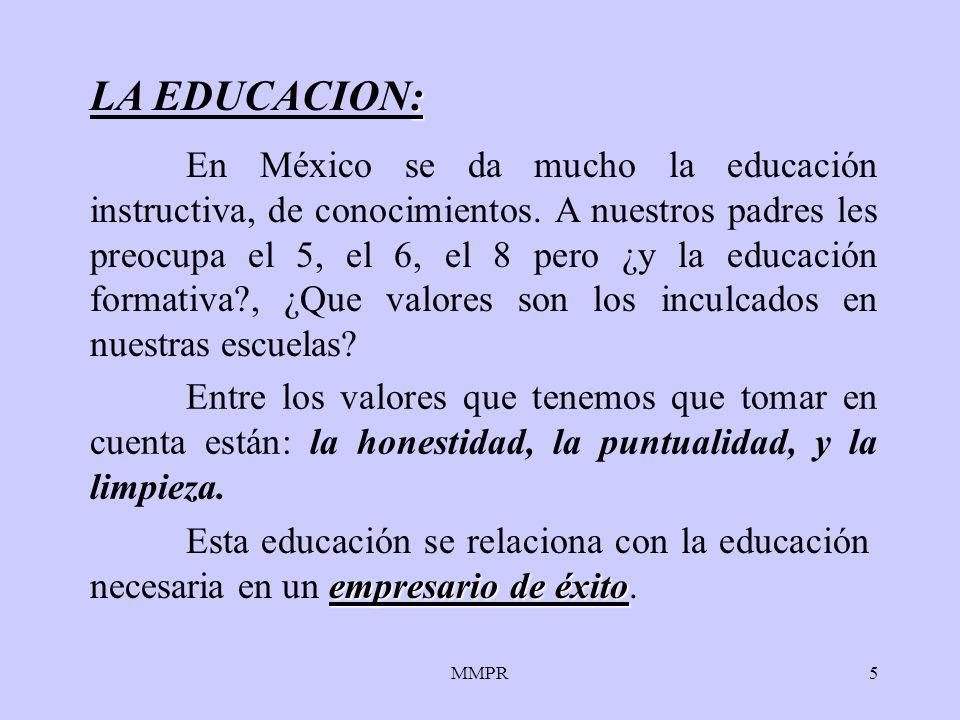 MMPR5 : LA EDUCACION: En México se da mucho la educación instructiva, de conocimientos. A nuestros padres les preocupa el 5, el 6, el 8 pero ¿y la edu