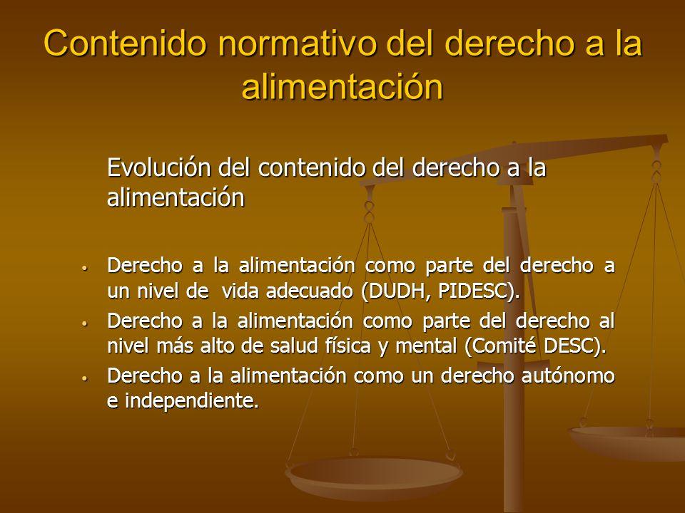Contenido normativo del derecho a la alimentación Evolución del contenido del derecho a la alimentación Derecho a la alimentación como parte del derecho a un nivel de vida adecuado (DUDH, PIDESC).