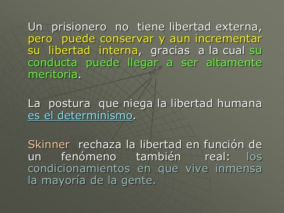 Un prisionero no tiene libertad externa, pero puede conservar y aun incrementar su libertad interna, gracias a la cual su conducta puede llegar a ser