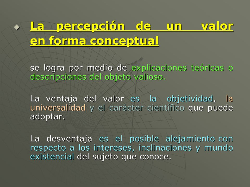 La percepción de un valor La percepción de un valor en forma conceptual se logra por medio de explicaciones teóricas o descripciones del objeto valios