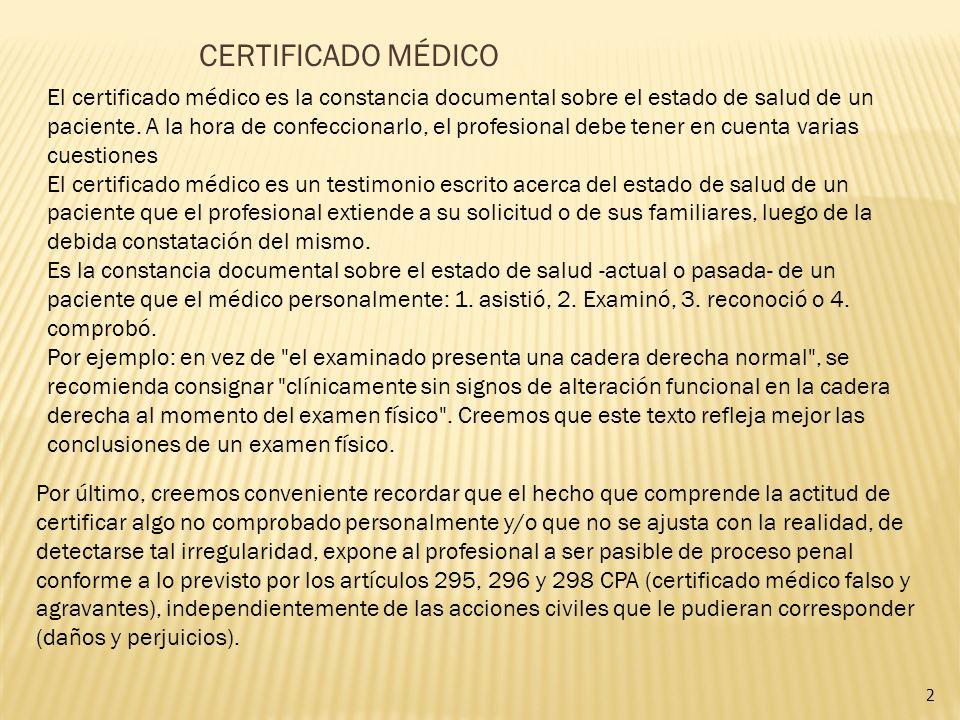 El certificado médico es la constancia documental sobre el estado de salud de un paciente. A la hora de confeccionarlo, el profesional debe tener en c