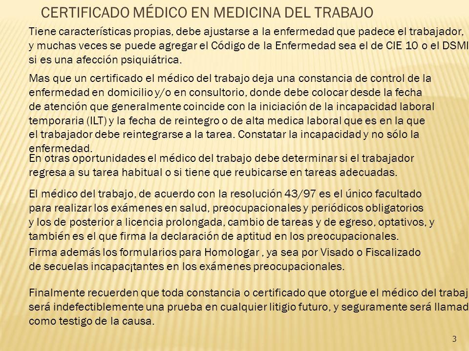 CERTIFICADO MÉDICO EN MEDICINA DEL TRABAJO Tiene características propias, debe ajustarse a la enfermedad que padece el trabajador, y muchas veces se p