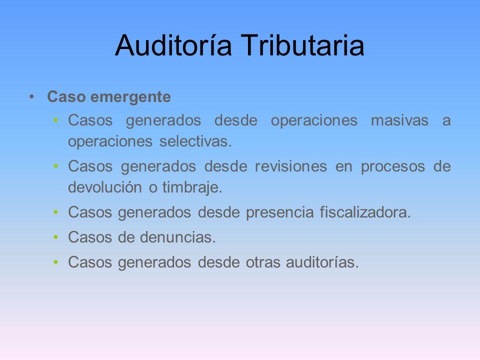 Auditoría Tributaria Caso emergente Casos generados desde operaciones masivas a operaciones selectivas. Casos generados desde revisiones en procesos d