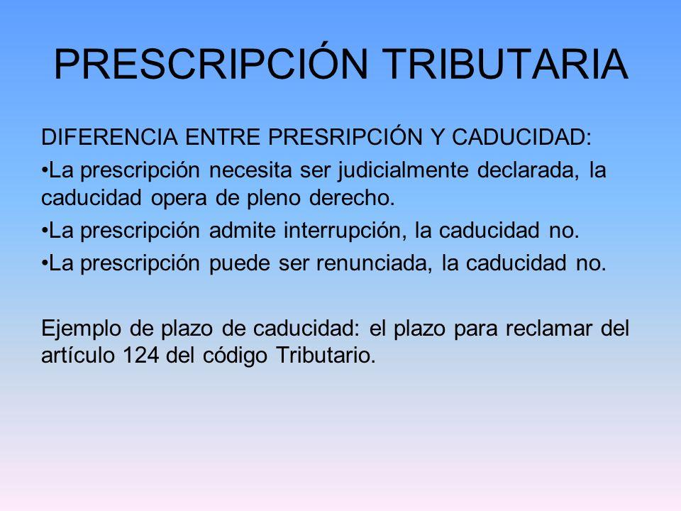 PRESCRIPCIÓN TRIBUTARIA DIFERENCIA ENTRE PRESRIPCIÓN Y CADUCIDAD: La prescripción necesita ser judicialmente declarada, la caducidad opera de pleno de