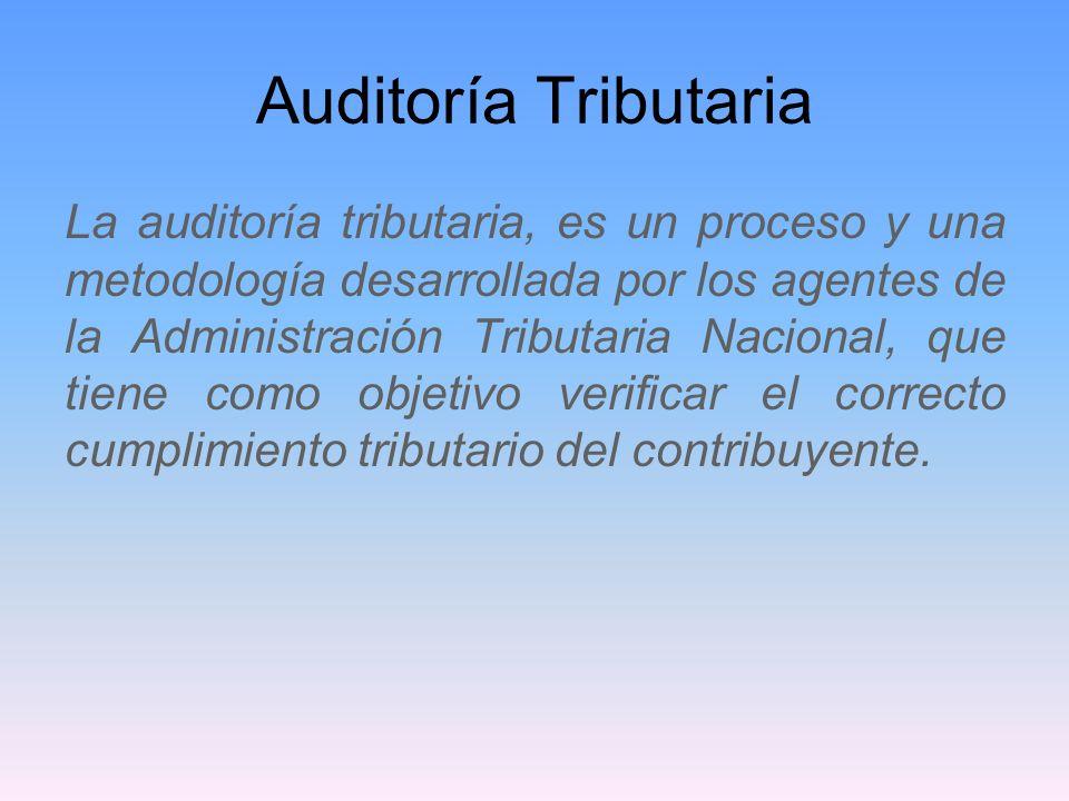 Auditoría Tributaria La auditoría tributaria, es un proceso y una metodología desarrollada por los agentes de la Administración Tributaria Nacional, q