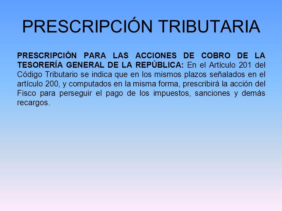 PRESCRIPCIÓN TRIBUTARIA PRESCRIPCIÓN PARA LAS ACCIONES DE COBRO DE LA TESORERÍA GENERAL DE LA REPÚBLICA: En el Artículo 201 del Código Tributario se i