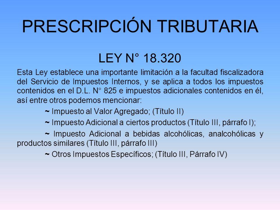 PRESCRIPCIÓN TRIBUTARIA LEY N° 18.320 Esta Ley establece una importante limitación a la facultad fiscalizadora del Servicio de Impuestos Internos, y s