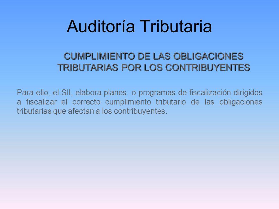 Auditoría Tributaria CUMPLIMIENTO DE LAS OBLIGACIONES TRIBUTARIAS POR LOS CONTRIBUYENTES Para ello, el SII, elabora planes o programas de fiscalizació