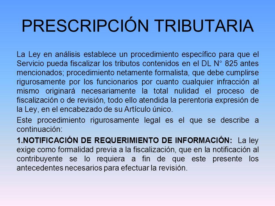 PRESCRIPCIÓN TRIBUTARIA La Ley en análisis establece un procedimiento específico para que el Servicio pueda fiscalizar los tributos contenidos en el D