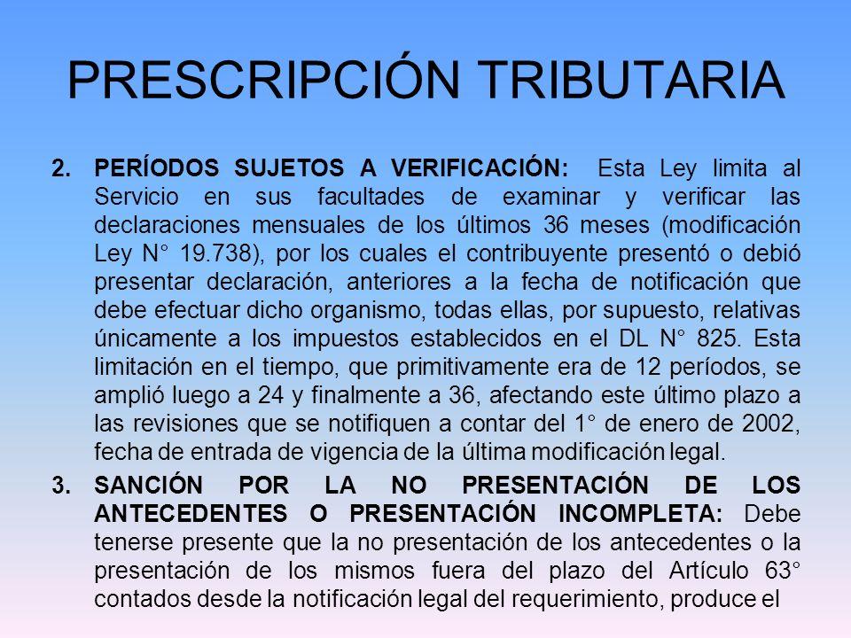 PRESCRIPCIÓN TRIBUTARIA 2.PERÍODOS SUJETOS A VERIFICACIÓN: Esta Ley limita al Servicio en sus facultades de examinar y verificar las declaraciones men