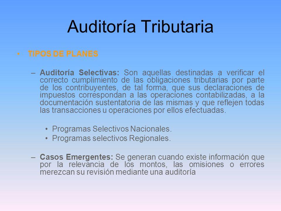 Auditoría Tributaria TIPOS DE PLANES –Auditoría Selectivas: Son aquellas destinadas a verificar el correcto cumplimiento de las obligaciones tributari
