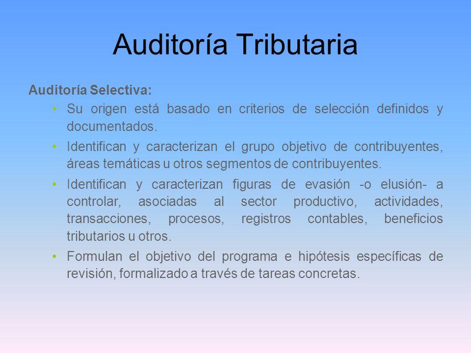 Auditoría Tributaria Auditoría Selectiva: Su origen está basado en criterios de selección definidos y documentados. Identifican y caracterizan el grup