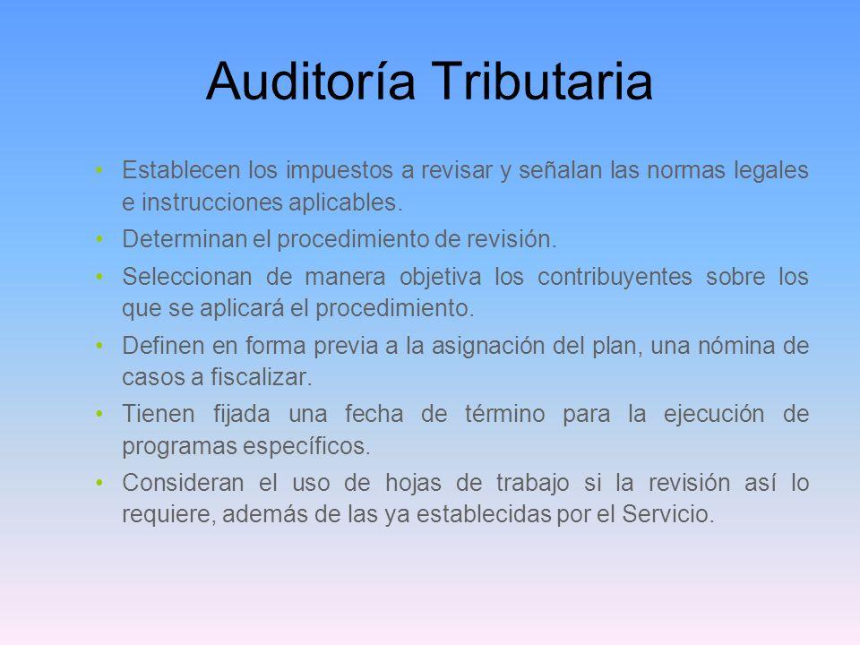 Auditoría Tributaria Establecen los impuestos a revisar y señalan las normas legales e instrucciones aplicables. Determinan el procedimiento de revisi