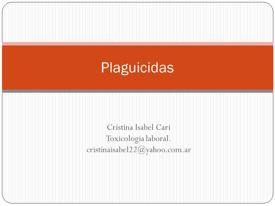 Cristina Isabel Cari Toxicologia laboral. cristinaisabel22@yahoo.com.ar Plaguicidas