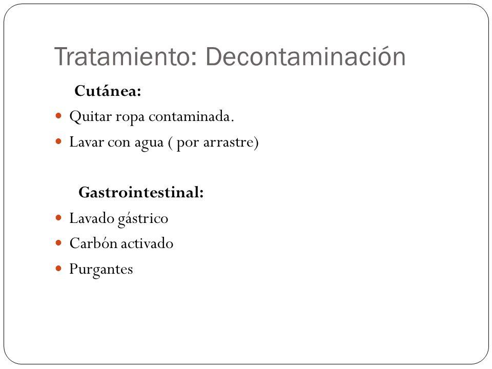 Tratamiento: Decontaminación Cutánea: Quitar ropa contaminada. Lavar con agua ( por arrastre) Gastrointestinal: Lavado gástrico Carbón activado Purgan