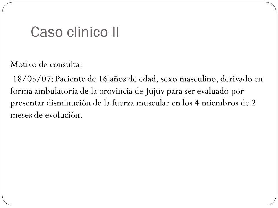 Motivo de consulta: 18/05/07: Paciente de 16 años de edad, sexo masculino, derivado en forma ambulatoria de la provincia de Jujuy para ser evaluado po