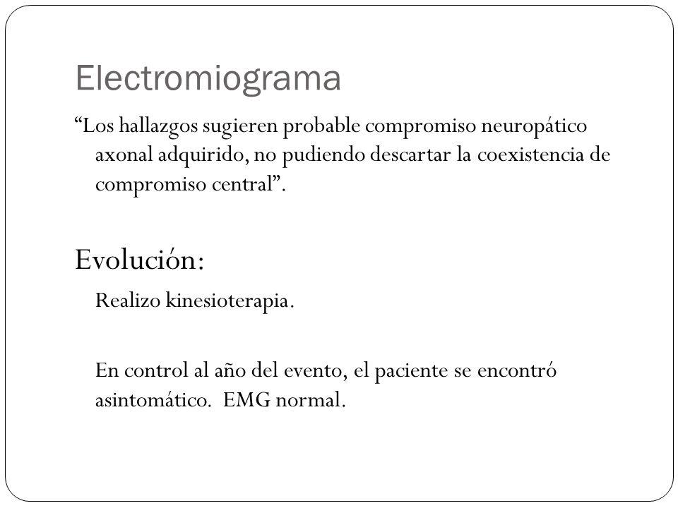 Electromiograma Los hallazgos sugieren probable compromiso neuropático axonal adquirido, no pudiendo descartar la coexistencia de compromiso central.