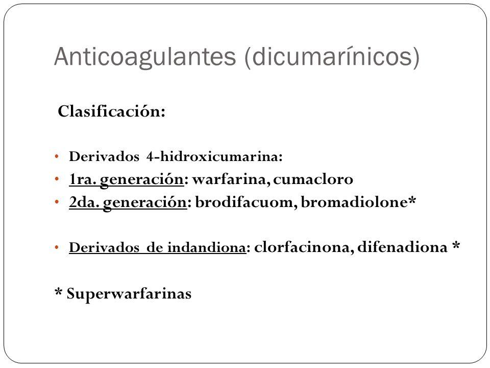 Anticoagulantes (dicumarínicos) Clasificación: Derivados 4-hidroxicumarina: 1ra. generación: warfarina, cumacloro 2da. generación: brodifacuom, bromad