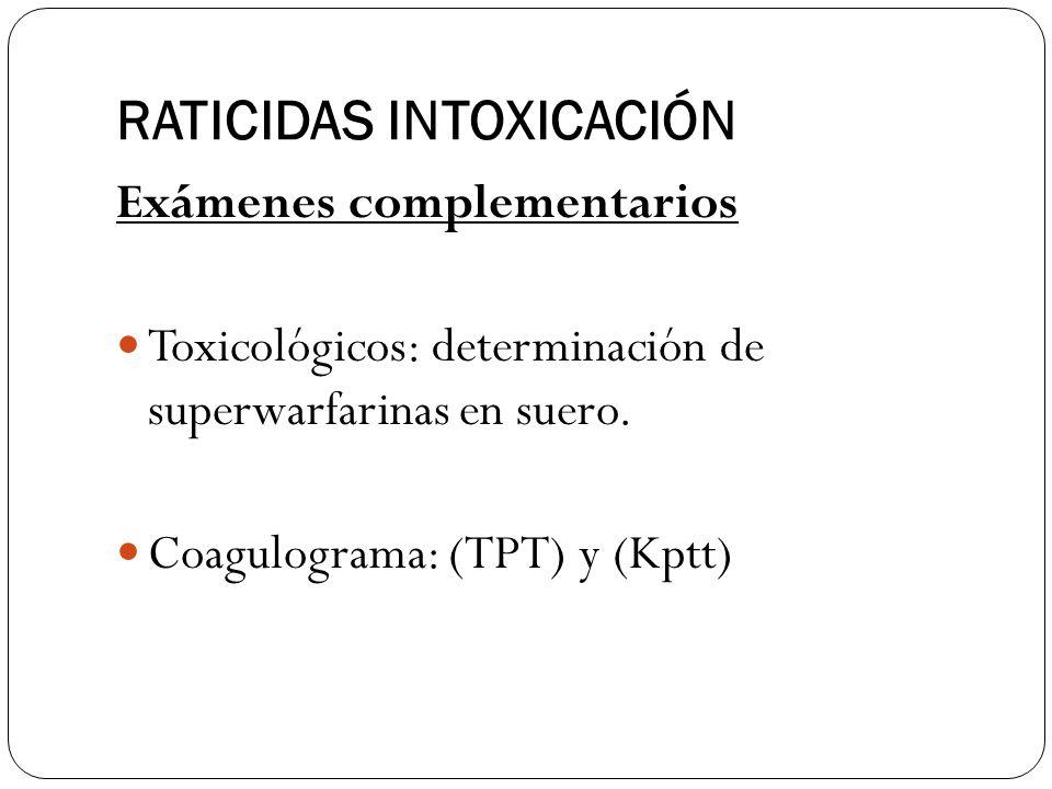 RATICIDAS INTOXICACIÓN Exámenes complementarios Toxicológicos: determinación de superwarfarinas en suero. Coagulograma: (TPT) y (Kptt)