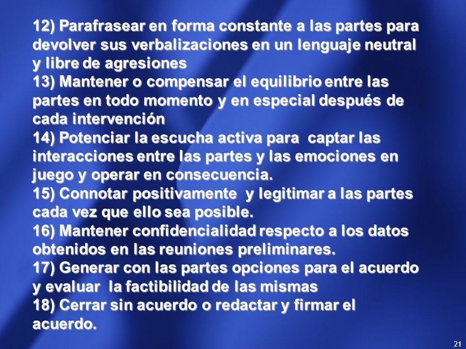 20 8) Propender al protagonismo de las partes con la asistencia del mediador en la búsqueda de un acuerdo reparatorio. 9) Informar sobre la facultad d