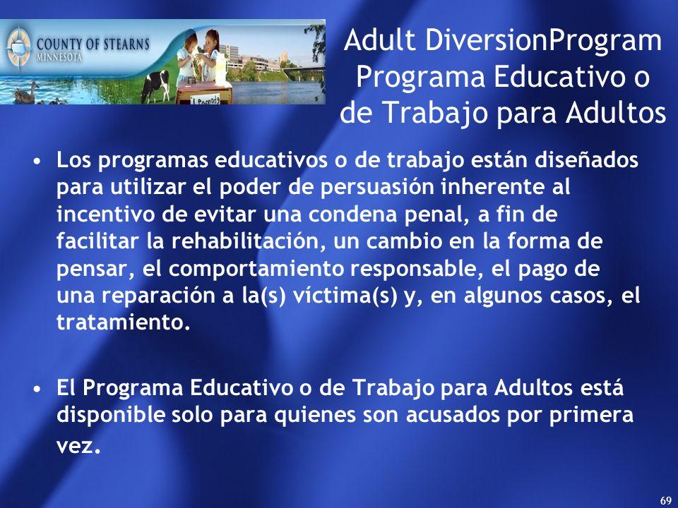 68 Adult DiversionProgram Programa Educativo o de Trabajo para Adultos Este programa fue desarrollado por la Abogada del Condado de Stearns, el cual e