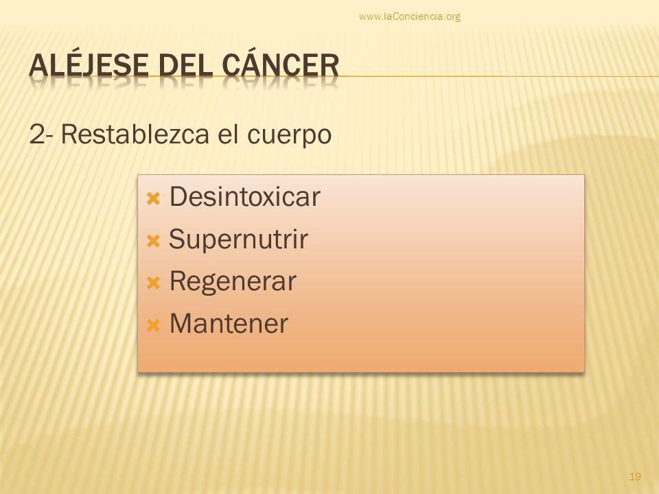2- Restablezca el cuerpo www.laConciencia.org 19 Desintoxicar Supernutrir Regenerar Mantener Desintoxicar Supernutrir Regenerar Mantener