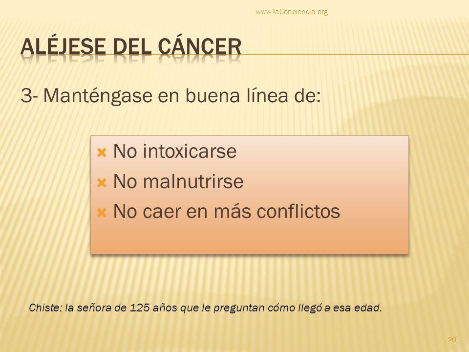 3- Manténgase en buena línea de: www.laConciencia.org 20 No intoxicarse No malnutrirse No caer en más conflictos No intoxicarse No malnutrirse No caer