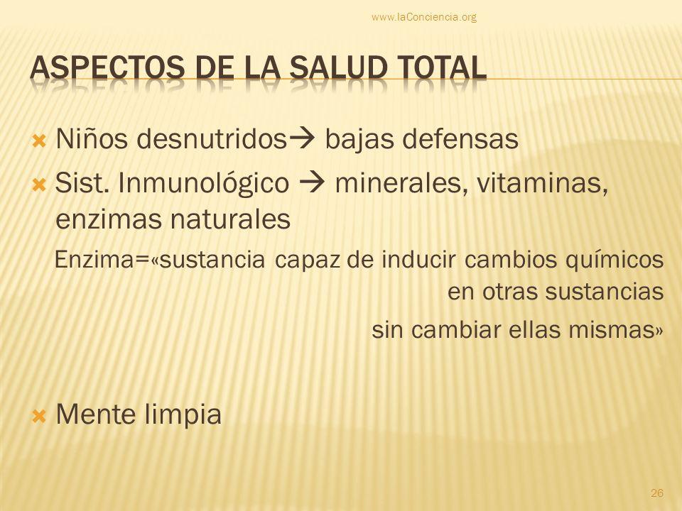 Niños desnutridos bajas defensas Sist. Inmunológico minerales, vitaminas, enzimas naturales Enzima=«sustancia capaz de inducir cambios químicos en otr