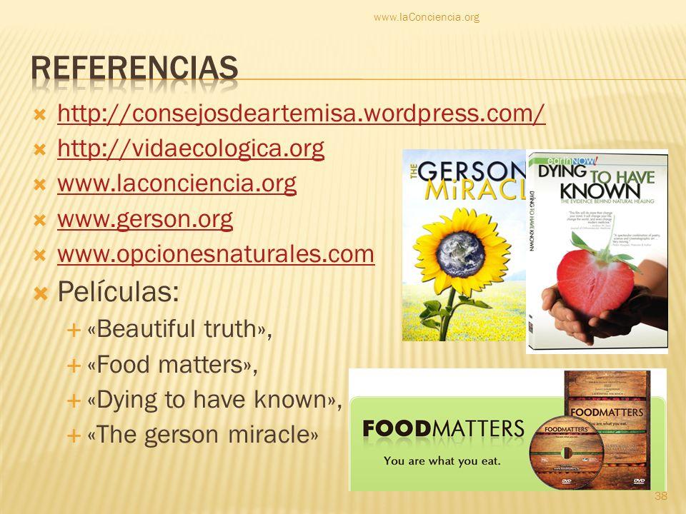 http://consejosdeartemisa.wordpress.com/ http://vidaecologica.org www.laconciencia.org www.gerson.org www.opcionesnaturales.com Películas: «Beautiful