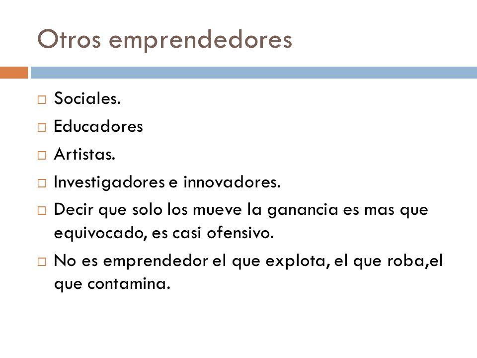 Emprendedores Origen: Cantillón, (1555) Say, (1803) Shumpeter Creador Innovador 1953 Peter Drucker – U.