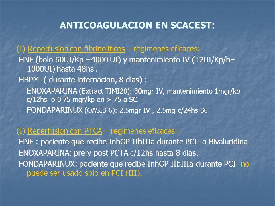 ANTICOAGULACION EN SCACEST: (I) Reperfusion con fibrinoliticos – regimenes eficaces: HNF (bolo 60UI/Kp =4000 UI) y mantenimiento IV (12UI/Kp/h= 1000UI