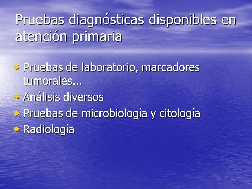 Pruebas diagnósticas disponibles en atención primaria Pruebas de laboratorio, marcadores tumorales... Pruebas de laboratorio, marcadores tumorales...