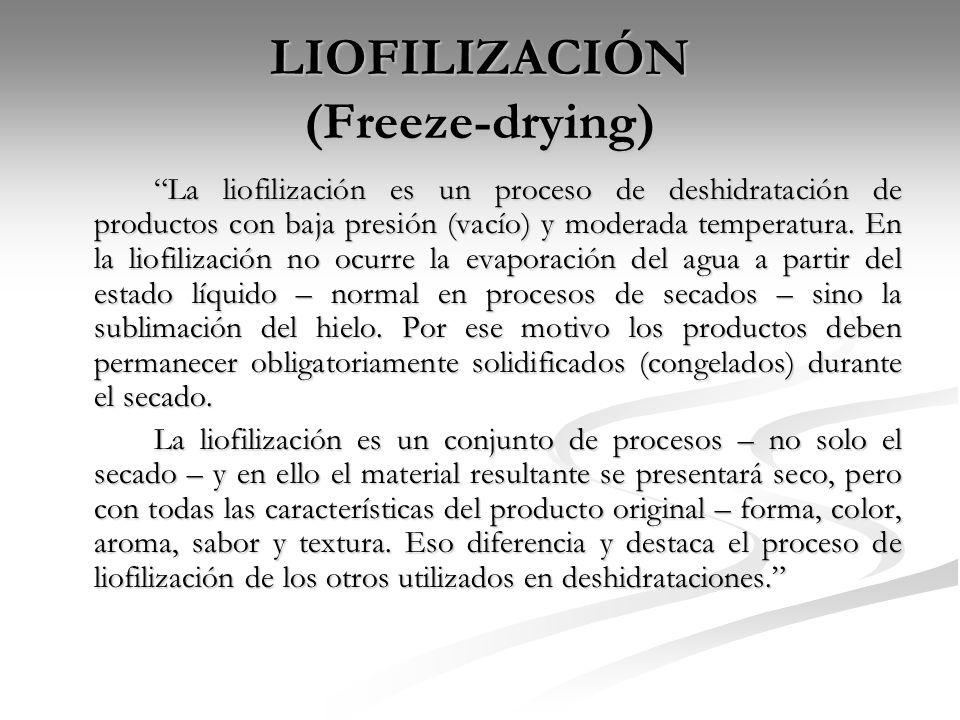 LIOFILIZACIÓN (Freeze-drying) La liofilización es un proceso de deshidratación de productos con baja presión (vacío) y moderada temperatura. En la lio