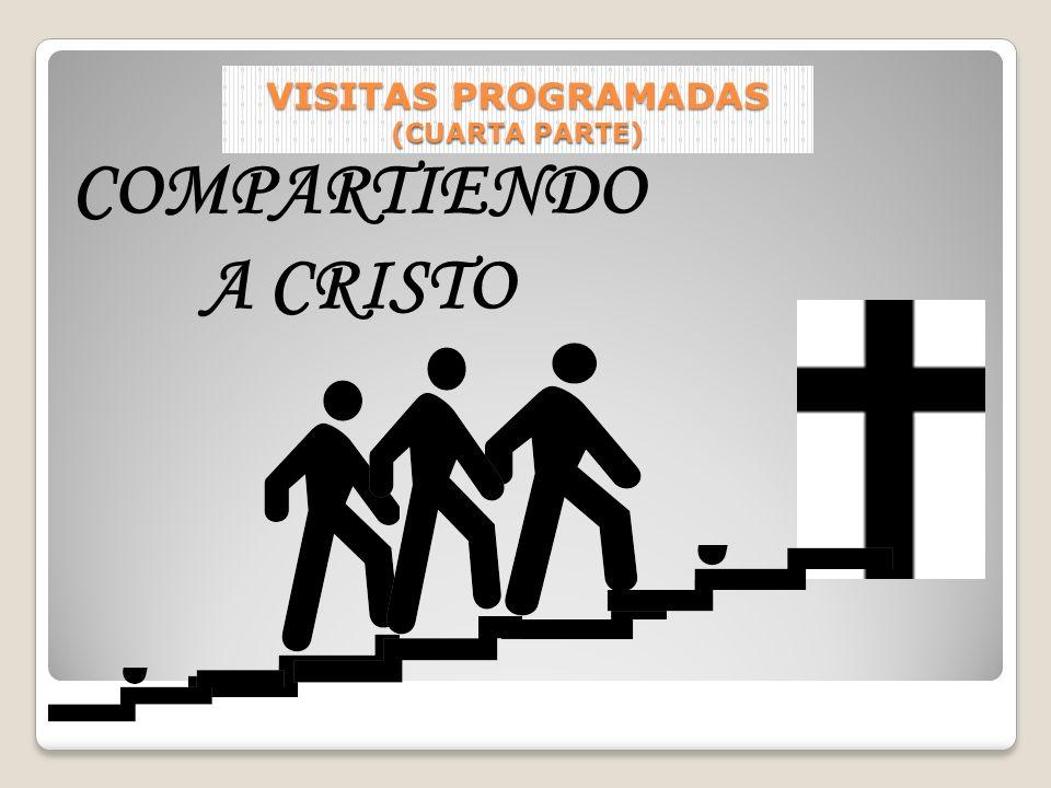 VISITAS PROGRAMADAS (CUARTA PARTE) COMPARTIENDO A CRISTO