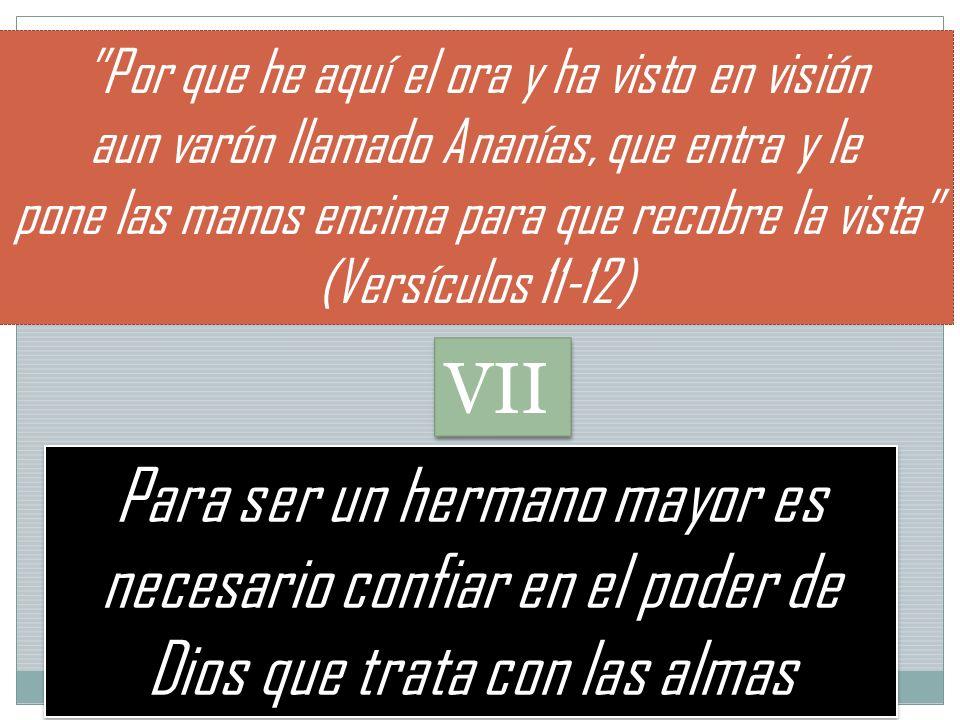 Para ser un hermano mayor es necesario confiar en el poder de Dios que trata con las almas Por que he aquí el ora y ha visto en visión aun varón llama