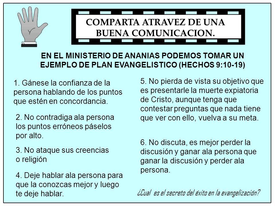 ¿Cual es el secreto del éxito en la evangelización? COMPARTA ATRAVEZ DE UNA BUENA COMUNICACION. 1. Gánese la confianza de la persona hablando de los p