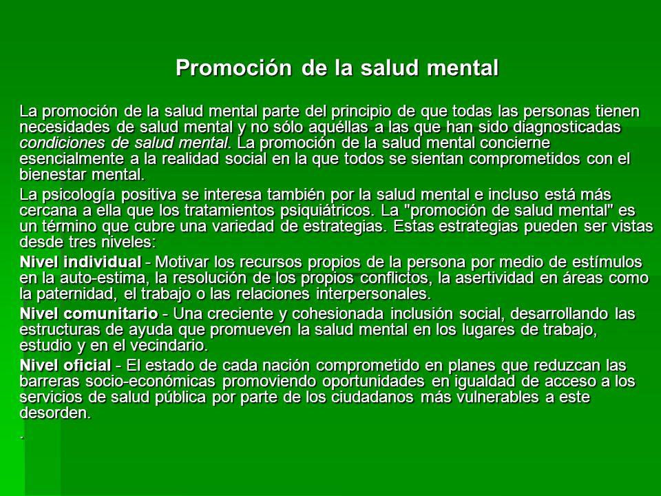 Promoción de la salud mental La promoción de la salud mental parte del principio de que todas las personas tienen necesidades de salud mental y no sól
