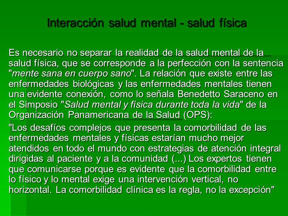 Interacción salud mental - salud física Es necesario no separar la realidad de la salud mental de la salud física, que se corresponde a la perfección