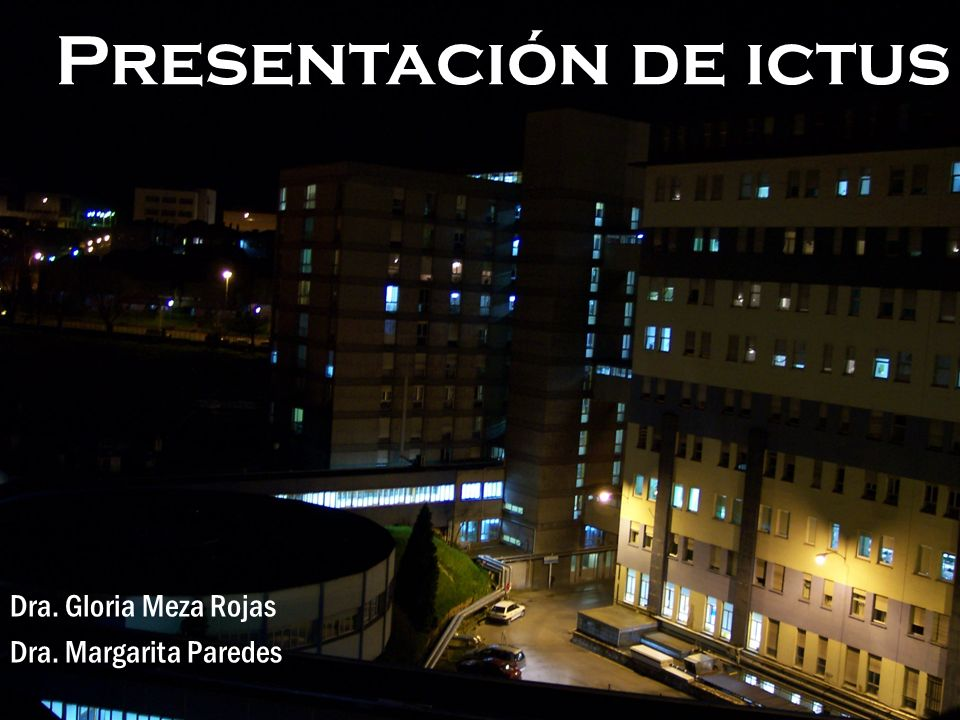 Presentación de ictus Dra. Gloria Meza Rojas Dra. Margarita Paredes