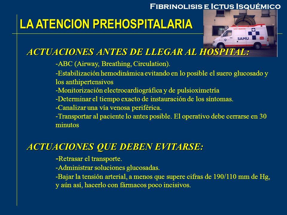LA ATENCION PREHOSPITALARIA ACTUACIONES ANTES DE LLEGAR AL HOSPITAL: -ABC (Airway, Breathing, Circulation). -Estabilización hemodinámica evitando en l