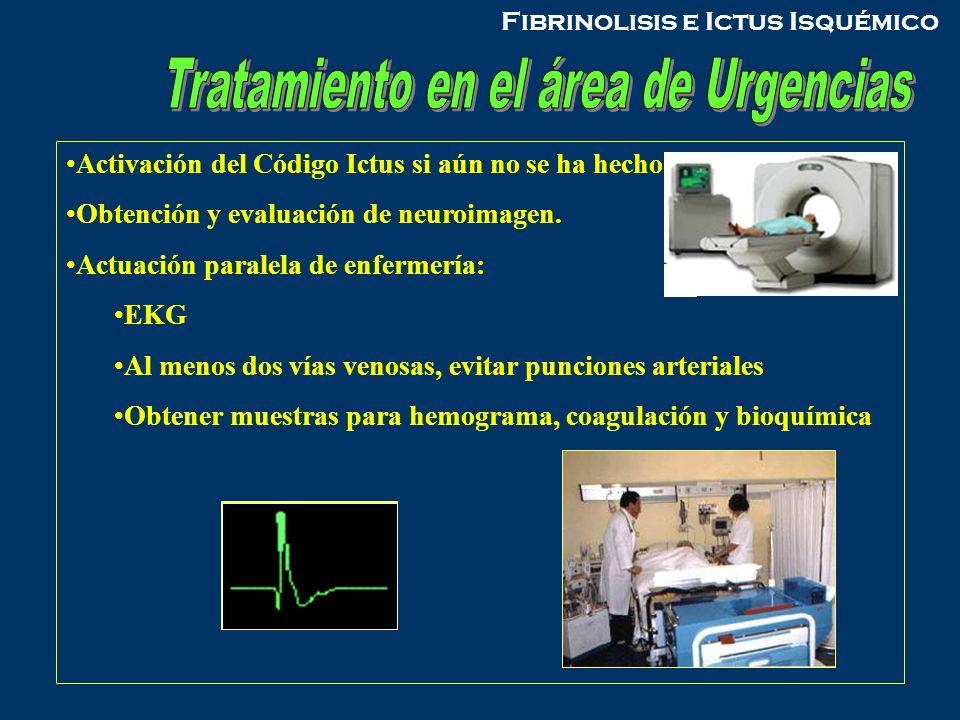 Activación del Código Ictus si aún no se ha hecho Obtención y evaluación de neuroimagen. Actuación paralela de enfermería: EKG Al menos dos vías venos